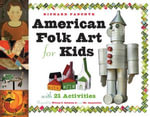 American Folk Art for Kids : With 21 Activities - Richard Panchyk