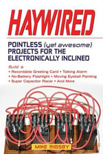 Haywired : Pointless (Yet Awesome) Projects for the Electronically Inclined - Mike Rigsby
