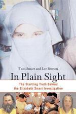 In Plain Sight : The Startling Truth behind the Elizabeth Smart Investigation - Tom Smart