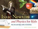 Isaac Newton and Physics for Kids : His Life and Ideas with 21 Activities - Kerrie Logan Hollihan