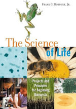 The Science of Life : Projects and Principles for Beginning Biologists - Jr., Frank G. Bottone