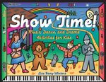 Show Time! : Music, Dance, and Drama Activities for Kids - Lisa Bany-Winters