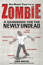 So Now You're a Zombie : A Handbook for the Newly Undead - John Austin