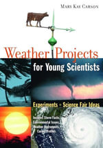 Weather Projects for Young Scientists : Experiments and Science Fair Ideas - Mary Kay Carson