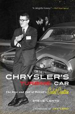 Chrysler's Turbine Car : The Rise and Fall of Detroit's Coolest Creation - Steve Lehto