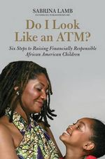 Do I Look Like an ATM? : Six Steps to Raising Financially Responsible African American Children - Sabrina Lamb