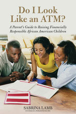 Do I Look Like an ATM? : A Parent's Guide to Raising Financially Responsible African American Children - Sabrina Lamb