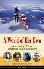 A World of Her Own : 24 Amazing Women Explorers and Adventurers - Michael Elsohn Ross