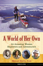 A World of Her Own : 24 Amazing Women Explorers and Adventurers - Michael Elsohn Ross