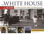 The White House for Kids : A History of a Home, Office, and National Symbol, with 21 Activities - Katherine L. House