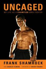 Uncaged : My Life as a Champion MMA Fighter - Frank Shamrock