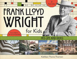Frank Lloyd Wright for Kids : His Life and Ideas - Kathleen Thorne-Thomsen