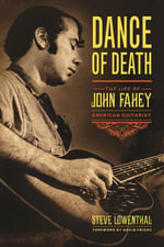 Dance of Death : The Life of John Fahey, American Guitarist - Steve Lowenthal