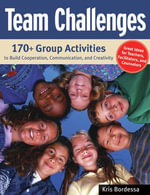 Team Challenges : 170+ Group Activities to Build Cooperation, Communication, and Creativity - Kris Bordessa