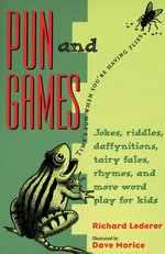 Pun and Games : Jokes, Riddles, Daffynitions, Tairy Fales, Rhymes, and More Word Play for Kids - Richard Lederer