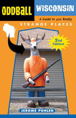 Oddball Wisconsin : A Guide to 400 Really Strange Places - Jerome Pohlen