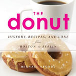 The Donut : History, Recipes, and Lore from Boston to Berlin - Michael Krondl
