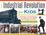 The Industrial Revolution for Kids : The People and Technology That Changed the World, with 21 Activities - Cheryl Mullenbach