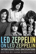 Led Zeppelin on Led Zeppelin : Interviews and Encounters