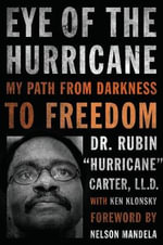 Eye of the Hurricane : My Path from Darkness to Freedom - Dr Rubin Carter