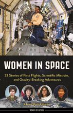 Women in Space : 23 Stories of First Flights, Scientific Missions, and Gravity-Breaking Adventures - Karen Bush Gibson