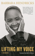 Lifting My Voice : A Memoir - Barbara Hendricks