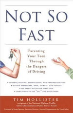 Not So Fast : Parenting Your Teen Through the Dangers of Driving - Tim Hollister