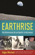 Earthrise : My Adventures as an Apollo 14 Astronaut - Edgar Mitchell