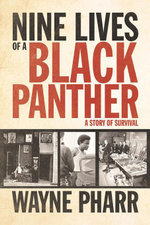 Nine Lives of a Black Panther : A Story of Survival - Wayne Pharr