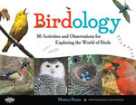 Birdology : 30 Activities and Observations for Exploring the World of Birds - Monica Russo