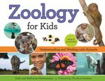 Zoology for Kids : Understanding and Working with Animals, with 21 Activities - Josh Hestermann