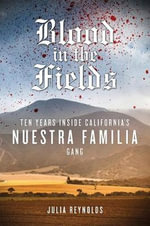 Blood in the Fields : Ten Years Inside California's Nuestra Familia Gang - Julia Reynolds