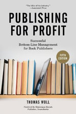 Publishing for Profit : Successful Bottom-Line Management for Book Publishers - Thomas Woll