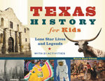 Texas History for Kids : Lone Star Lives and Legends, with 21 Activities - Karen Bush Gibson