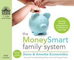The MoneySmart Family System : Teaching Financial Independence to Children of Every Age - Steve Economides