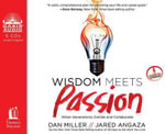 Wisdom Meets Passion : When Generations Collide and Collaborate - Dan Miller
