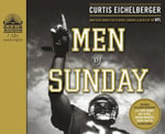 Men of Sunday : How Faith Guides the Players, Coaches & Wives of the NFL - Curtis Eichelberger