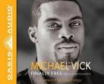 Finally Free : An Autobiography - Michael Vick