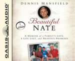 Beautiful Nate : A Memoir of a Family's Love, a Life Lost, and Heaven's Promises - Dennis Mansfield