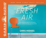 Fresh Air : Trading Stale Spiritual Obligation for a Life-Altering, Energizing, Experience-It-Everyday Relationship with God - Chris Hodges