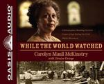 While the World Watched : A Birmingham Bombing Survivor Comes of Age During the Civil Rights Movement - Carolyn Maull McKinstry