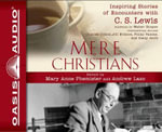 Mere Christians : Inspiring Stories of Encounters with C.S. Lewis - Mary Anne Phemister