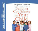 Building Confidence in Your Child - Dr James Dobson