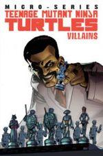 Teenage Mutant Ninja Turtles : Villain Micro-Series Volume 1 - Andy Kuhn