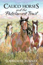 Calico Horses and the Patchwork Trail - Loraine Turner