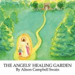 The Angels' Healing Garden - Alison Campbell Swain