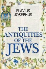 The Antiquities of the Jews : Studies in the Culture of Medieval and Early Moder... - Flavius Josephus