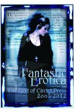 Fantastic Erotica : The Best of Circlet Press 2008-2012