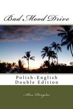 Bad Mood Drive : Polish-English Double Edition - MR Alan Douglas