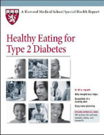 Healthy Eating for Type 2 Diabetes : Harvard Medical School Special Health Reports